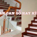 Lan can cầu thang nên làm bằng gỗ hay kính cường lực